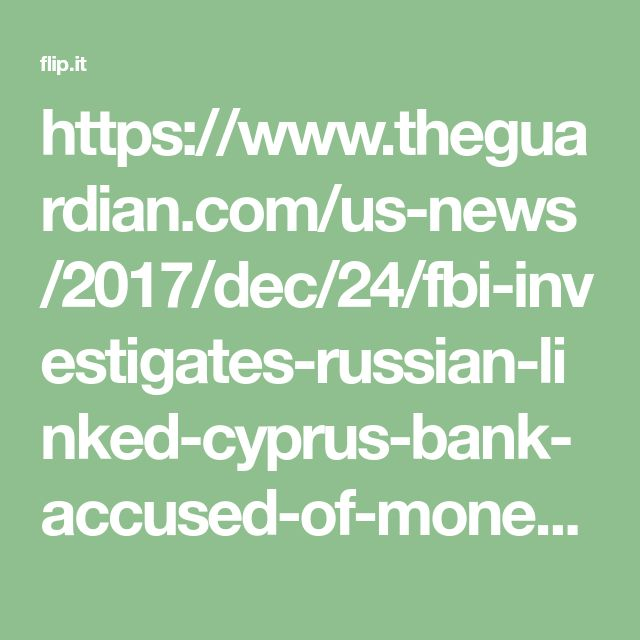 https://www.theguardian.com/us-news/2017/dec/24/fbi-investigates-russian-linked-cyprus-bank-accused-of-money-laundering