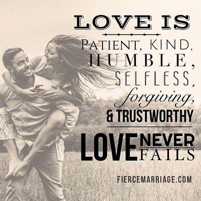 Love is patient, kind, humble, selfless, forgiving, & trustworthy. Love never fails.