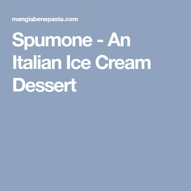 Spumone - An Italian Ice Cream Dessert