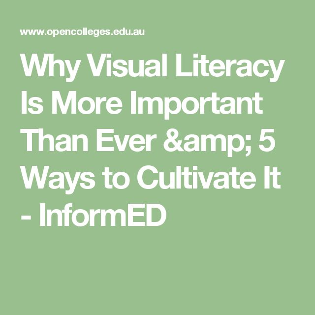 Why Visual Literacy Is More Important Than Ever & 5 Ways to Cultivate It - InformED