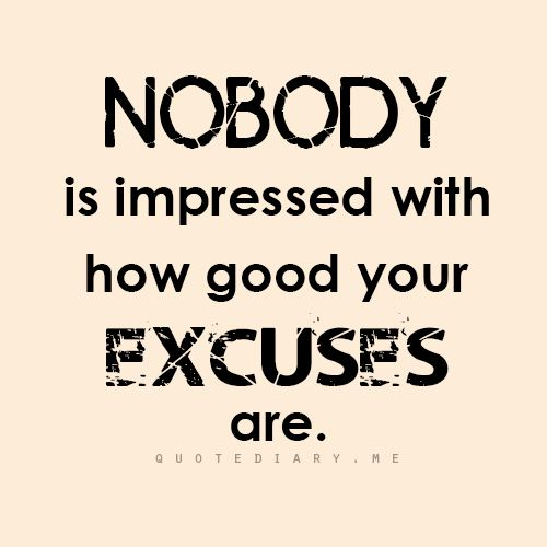 Excuses Quotes 404 Best Quotes Images On Pinterest  The Words Wise Words And .