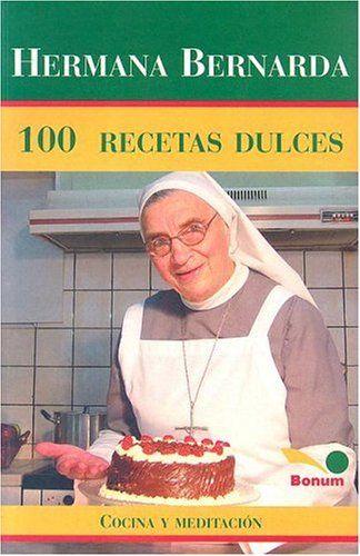 Hermana Bernarda 100 Recetas Dulces: Cocina Y Meditacion (Spanish Edition), , #Books, #Cakes