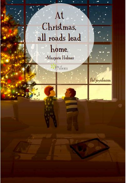 At Christmas, All Roads Lead Home. ~Marjorie Holmes U003c3 More Beautiful  Holiday
