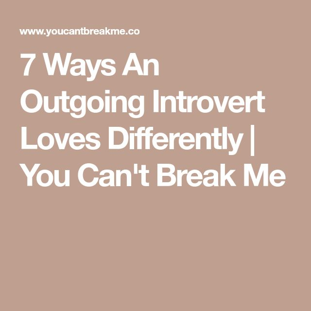 7 Ways An Outgoing Introvert Loves Differently | You Can't Break Me