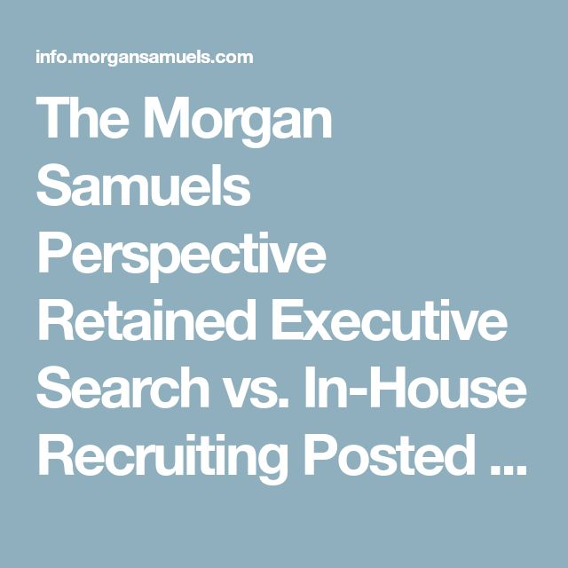 """The Morgan Samuels Perspective Retained Executive Search vs. In-House Recruiting Posted by Morgan Samuels on Wed, Jan 30, 2013    inShare 0   A recent article in Bloomberg Businessweek is creating quite a buzz around the human capital industry. The piece, """"Executive Headhunters Squeezed by In-House Recruiters,"""" uses a patchwork of anecdotes and piecemeal data to make the case that retained search firms are facing new difficulties.  With all due respect to Bloomberg, the realities they…"""
