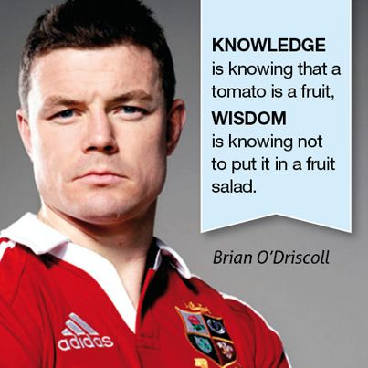 We actually have this on a t-shirt! www.dumpTackle.com/bod-tomatoes Wise words from Brian O'Driscoll