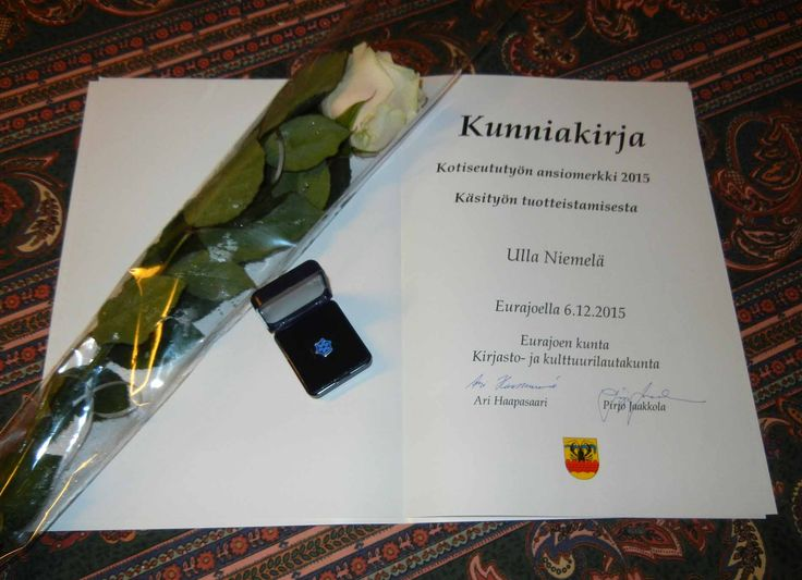 Eurajoen kunta luovutti 6.12.2015 Ullalle Kotiseututyön ansiomerkin ja kunniakirjan. Onnea äidille! Hymiö smile  Today the municipality of Eurajoki handed over to Ulla a certificate and badge of honor because of her craftsmanship. Congratulation to my mother! Today is the Finnish Independence Day.