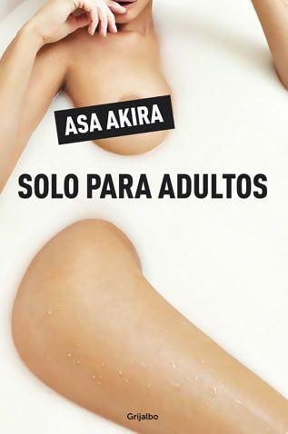 Solo para adultos - Asa Akira | En Tu Libro Gratis podrás descargar los mejores libros en formato PDF y EPUB gratis en español online y en descargar directa