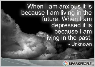 When I am anxious it is because I am living in the future.  When I am depressed it is because I am living in the past.: Remember This, Real Life, Food For Thoughts, For The Future, So True, Favorite Quotes, Sad Quotes, Inspiration Quotes, Pictures Quotes