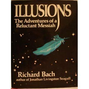 ILLUSIONS by Richard Bach - one of my all time favorite metaphysical books!