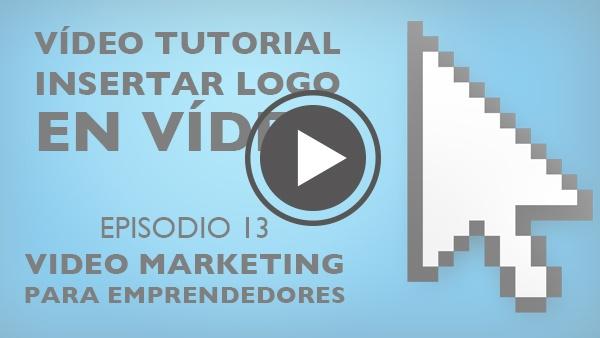 EPISODIO 13 - Insertar Logo En Vídeo