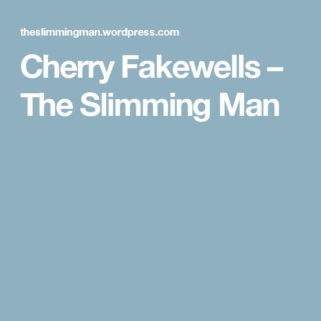 Cherry Fakewells – The Slimming Man