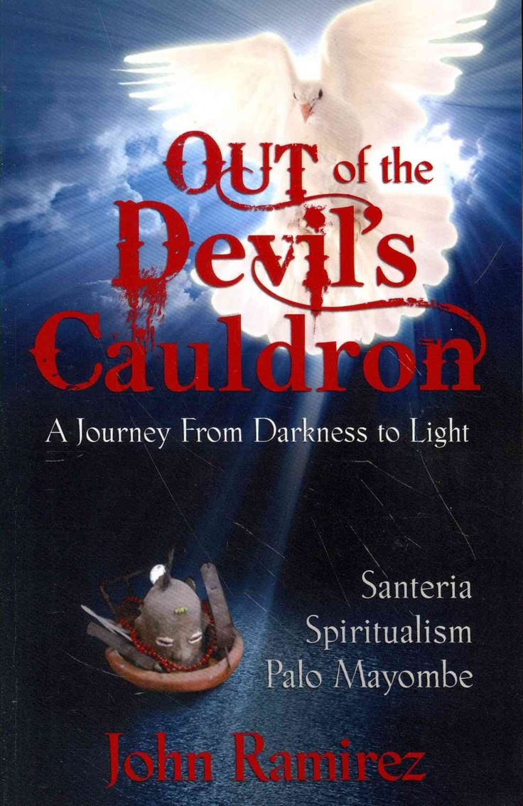 Out of the Devil's Cauldron: A Journey from Darkness to Light : Santeria, Spiritualism, Palo Mayombe