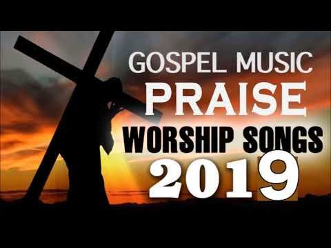 Gospel Music Praise and Worship Songs 2019 - Nonstop Best