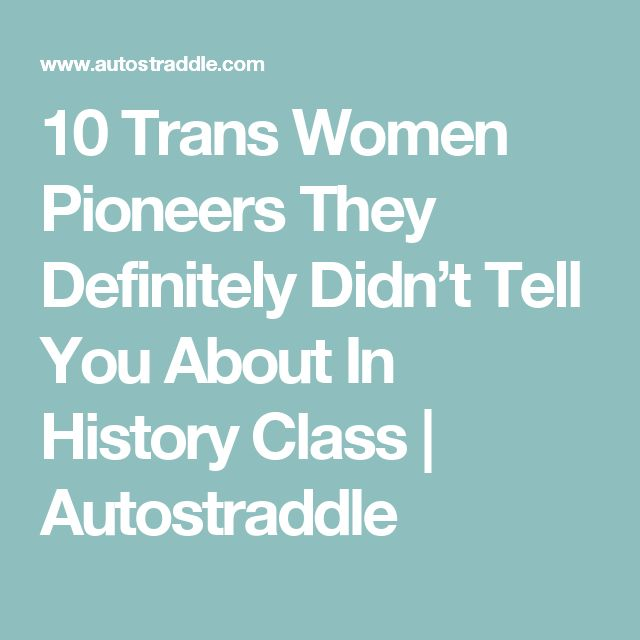 10 Trans Women Pioneers They Definitely Didn't Tell You About In History Class | Autostraddle