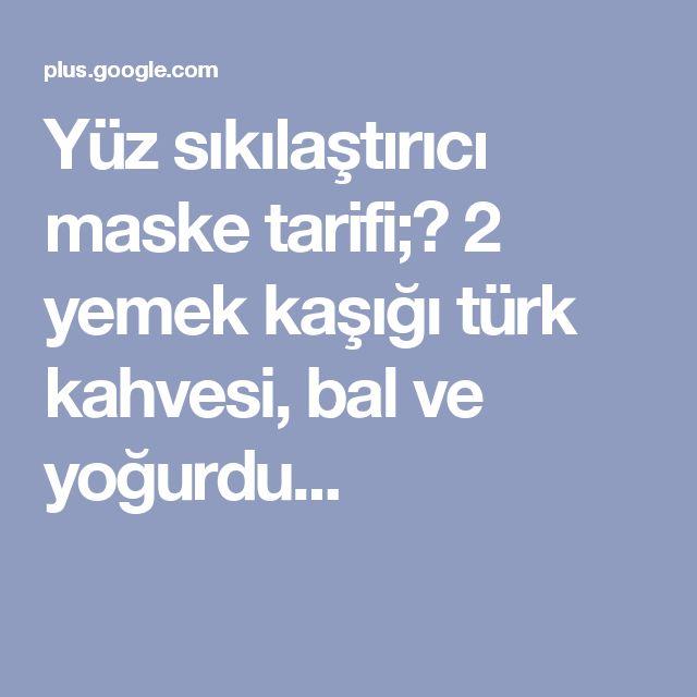 Yüz sıkılaştırıcı maske tarifi;👇 2 yemek kaşığı türk kahvesi, bal ve yoğurdu...