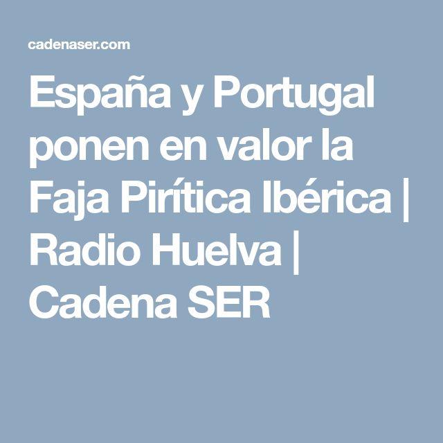 España y Portugal ponen en valor la Faja Pirítica Ibérica   Radio Huelva    Cadena SER
