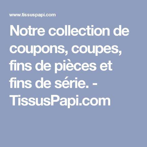 Notre collection de coupons, coupes, fins de pièces et fins de série. - TissusPapi.com