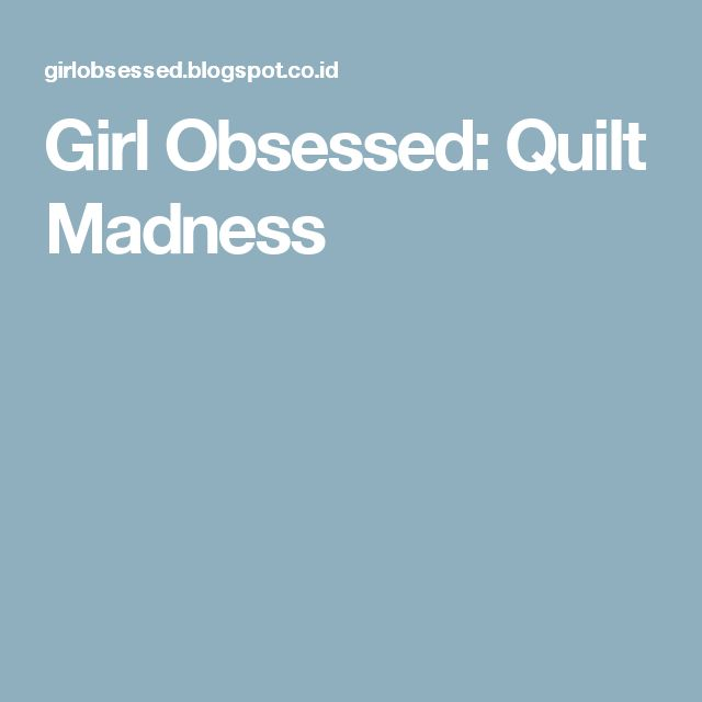 Girl Obsessed: Quilt Madness