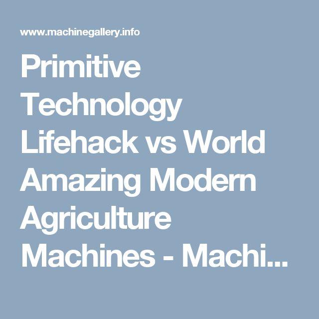 Primitive Technology Lifehack vs World Amazing Modern Agriculture Machines - Machine Gallery