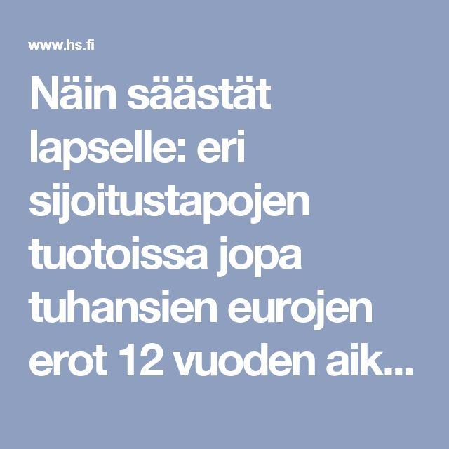 Näin säästät lapselle: eri sijoitustapojen tuotoissa jopa tuhansien eurojen erot 12 vuoden aikana - Talous - HS.fi