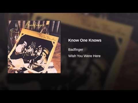 Know One Knows - Badfinger Bass Guitar, Vocals: Tom Evans Drums, Keyboards, Vocals: Mike Gibbins Guitar, Vocals: Joey Molland Guitar, Keyboards, Vocals: Pete Ham Writer: Pete Ham