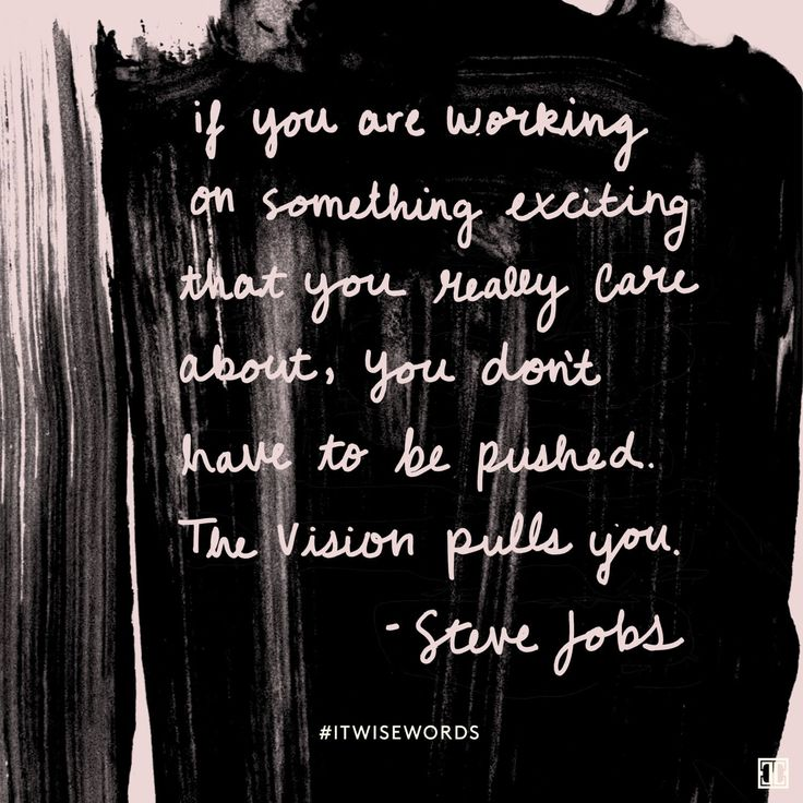 """If you are working on something exciting that you really care about, you don't have to be pushed. The vision pulls you."" — Steve Jobs #ITWiseWords"