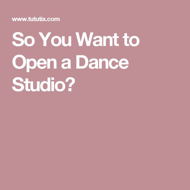 So You Want to Open a Dance Studio?