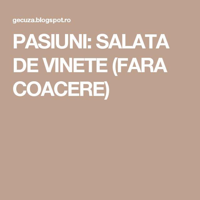 PASIUNI: SALATA DE VINETE (FARA COACERE)