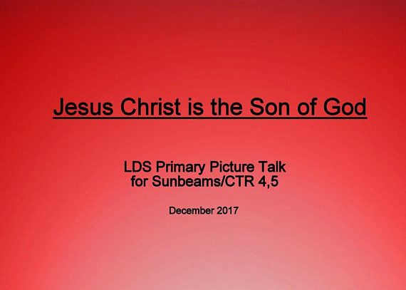 Jesus Christ is the Son of God Christmas Talk for Junior Primary with Pictures