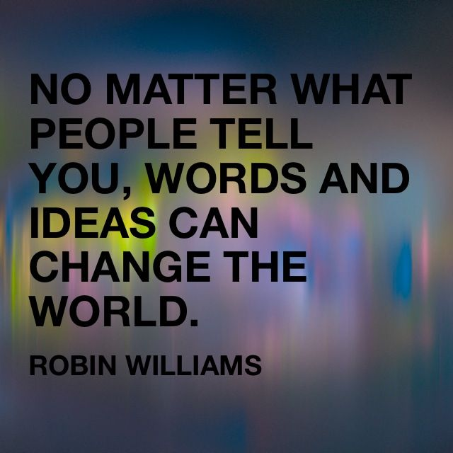 No matter what people tell you, words and ideas can change the world. #RobinWilliams #inspiration #quote