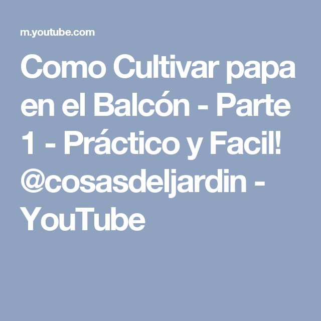 Como Cultivar papa en el Balcón - Parte 1 - Práctico y Facil! @cosasdeljardin - YouTube