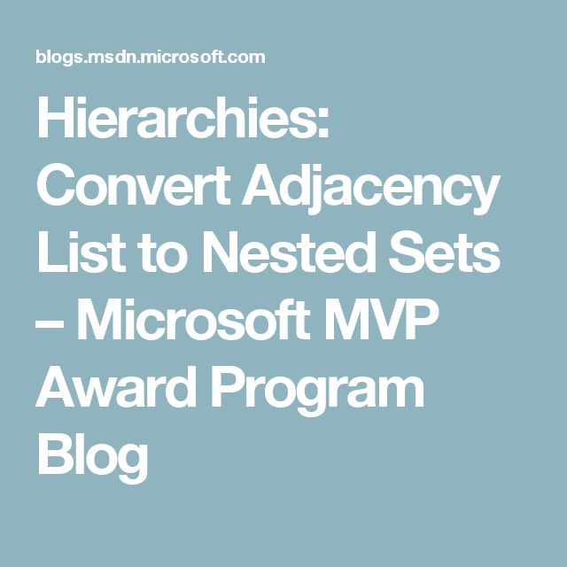 Hierarchies: Convert Adjacency List to Nested Sets – Microsoft MVP Award Program Blog