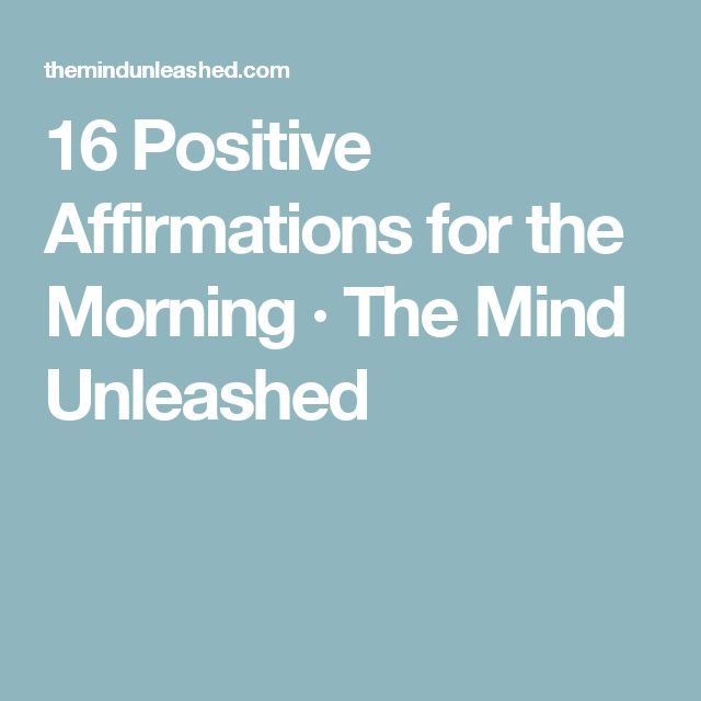 16 Positive Affirmations for the Morning · The Mind Unleashed