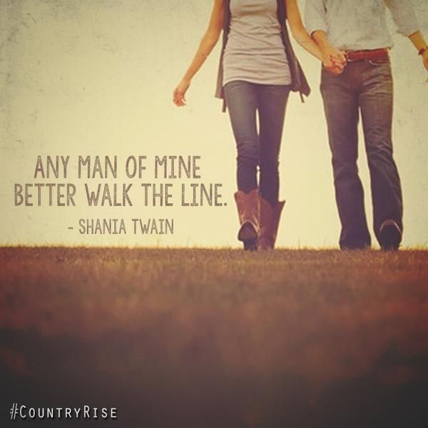 Any man of mine better walk the line.  #ShaniaTwain #CountryMusic #CountryRise #Quotes