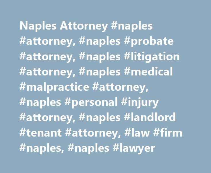 Naples Attorney #naples #attorney, #naples #probate #attorney, #naples #litigation #attorney, #naples #medical #malpractice #attorney, #naples #personal #injury #attorney, #naples #landlord #tenant #attorney, #law #firm #naples, #naples #lawyer http://singapore.nef2.com/naples-attorney-naples-attorney-naples-probate-attorney-naples-litigation-attorney-naples-medical-malpractice-attorney-naples-personal-injury-attorney-naples-landlord-tenant-a/  # Naples Attorney Welcome to the Law Office of…