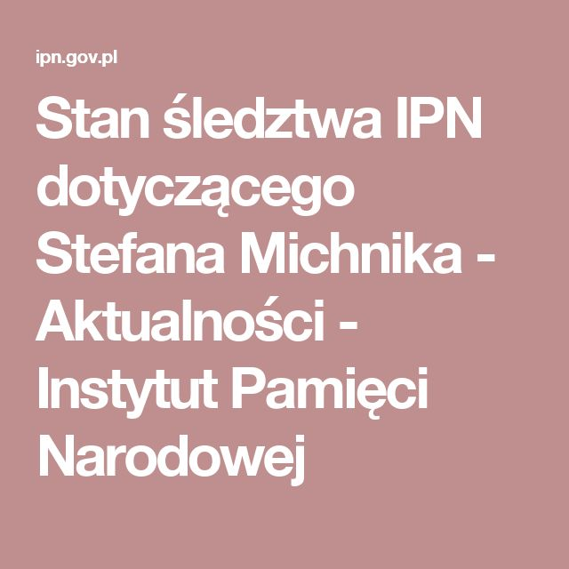 Stan śledztwa IPN dotyczącego Stefana Michnika - Aktualności -  Instytut Pamięci Narodowej