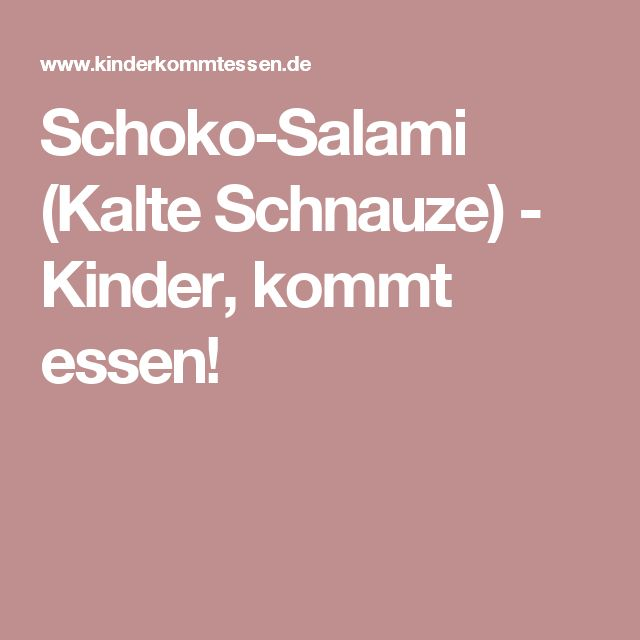 Schoko-Salami (Kalte Schnauze) - Kinder, kommt essen!