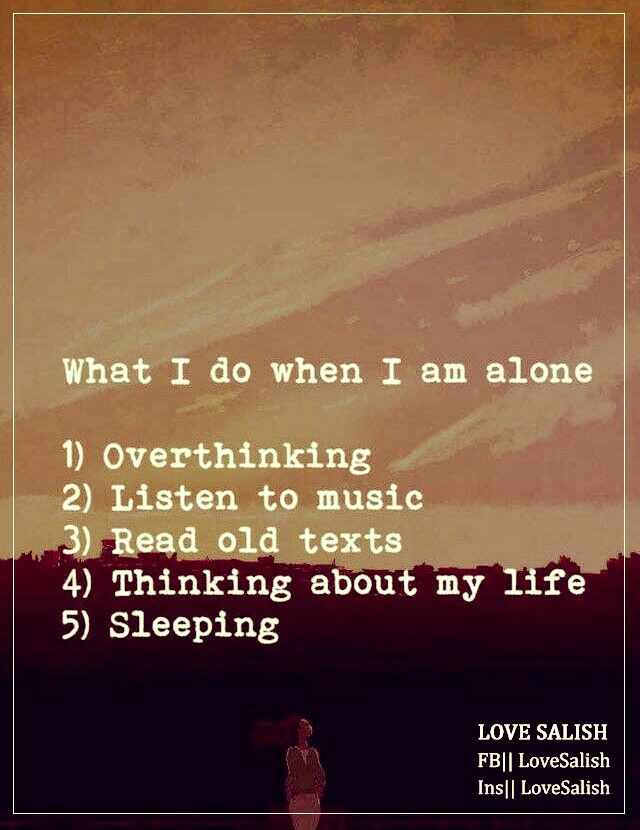 What Should I Do When I Am Alone Love Quotes I Am Alone Listening To Music