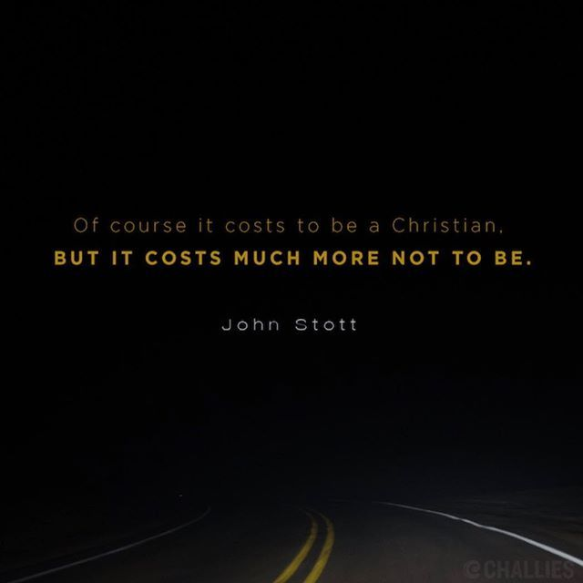 "WEBSTA @ vegaslady42 - ""Of course it costs to be a Christian, but it costs much more not to be."" (John Stott)#JohnStott #Challies #reformed #reformedtheology #theology"