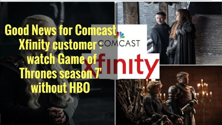 good news for comcast xfinity customers watch game of thrones season 7 without hbo breaking news pinterest comcast xfinity