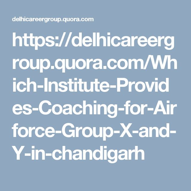 https://delhicareergroup.quora.com/Which-Institute-Provides-Coaching-for-Airforce-Group-X-and-Y-in-chandigarh