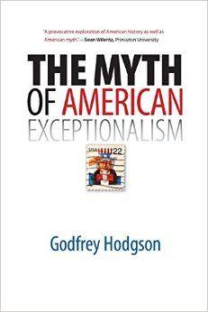 Myth of American exceptionalism by Godfrey Hodgson. Classmark: 28.13.HOD.1a