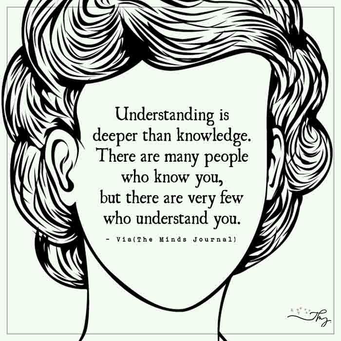 Understanding is deeper than knowledge - http://themindsjournal.com/understanding-is-deeper-than-knowledge-2/