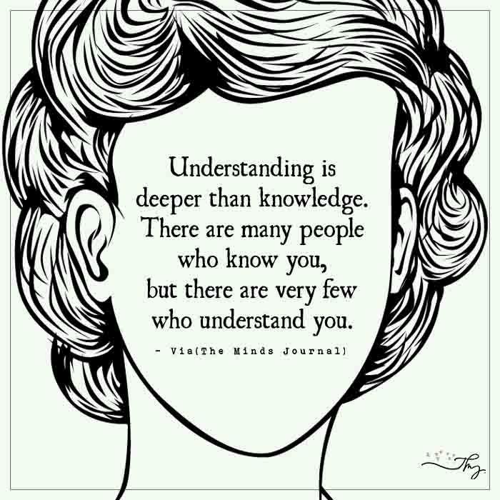 Understanding is deeper than knowledge - http://themindsjournal.com/understanding-is-deeper-than-knowledge-2/