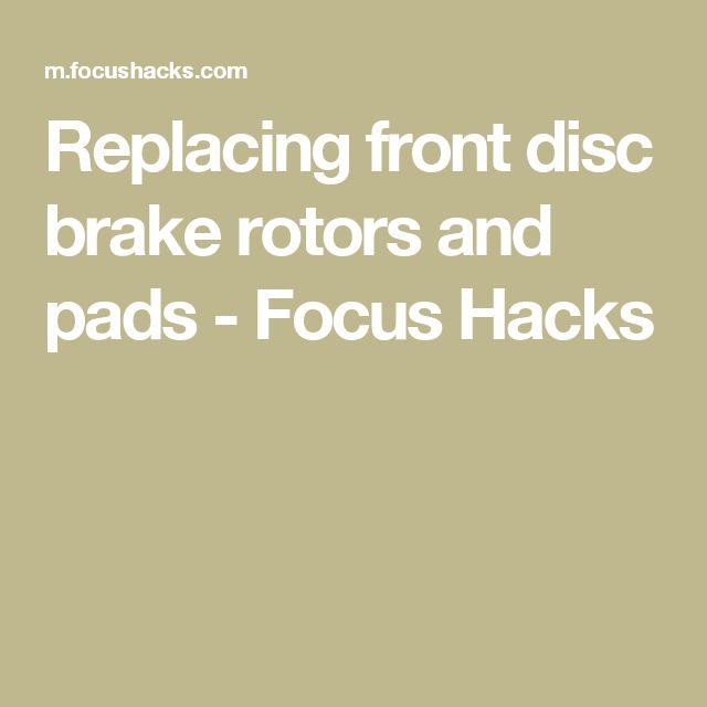 Replacing front disc brake rotors and pads - Focus Hacks