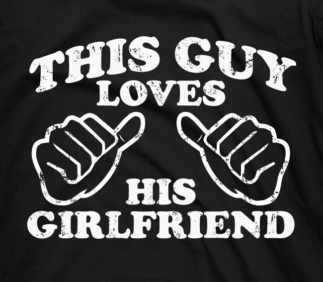 This Guy Loves His Girlfriend - mens guys funny couples gf girl friend bf gift tee shirt t-shirt tshirt. $14.95, via Etsy.