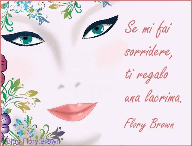 """""""Se mi fai sorridere ti regalo una lacrima."""" (Flory Brown) - #frasi #pensieri #semplici #sorriso #sulla #felicità #vector #donna #occhi #verdi"""