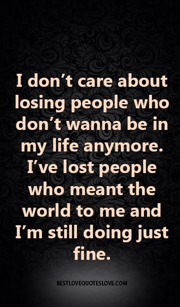 I don't care about losing people who don't wanna be in my life anymore. I've lost people who meant the world to me and I'm still doing just fine. God is with me. I hope my sisters see this....!!!!!