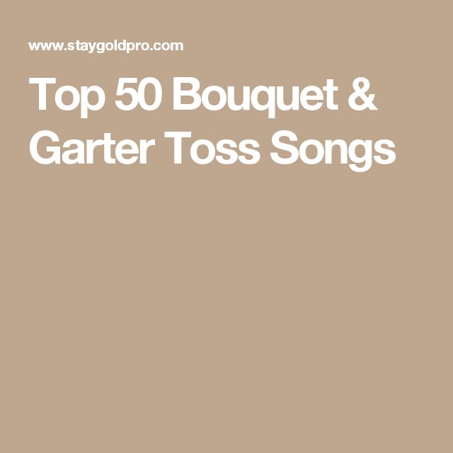 Top 50 Bouquet & Garter Toss Songs